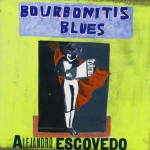CD - Alejandro Escovedo - Bourbonitis Blues