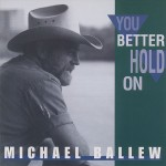 CD - Michael Ballew - You Better Hold On