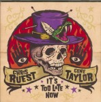 CD - Chris Ruest & Gene Taylor - It's Too Late Now