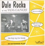 Single - Dale Rocka & The Vulcanoes - You keep my love handy, Who knows the reason why, Give me a whisky