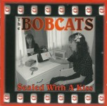 CD - Bobcats - Sealed With A Kiss