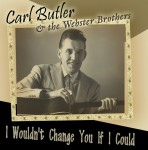 CD - Carl Butler & Webster Bros. - I Wouldn't Change You If I Could