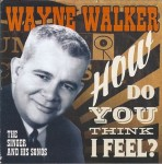 CD - Wayne Walker - How Do You Think I Feel