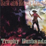 CD - Trophy Husbands - Dark and Bloody Ground