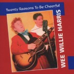 CD - Wee Willie Harris - Twenty Reasons To Be Cheerful
