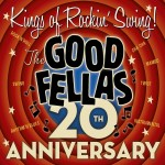 CD - Good Fellas - Kings Of Rockin' Swing - 20th Anniversary