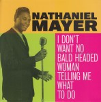 Single - Nathaniel Mayer - I Don't Want No Bald Headed Woman Telling Me What To Do