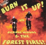 CD - Bernie Woods & The Forest Fires - Burn it up