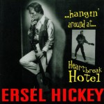 CD - Ersel Hickey - Hanging Around At Heartbreak Hotel