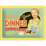 Tin-Plate Sign 15x20 cm - Here Is Your Dinner
