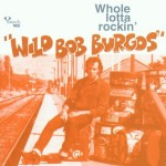 CD - Wild Bob Burgos - Whole Lotta Rockin