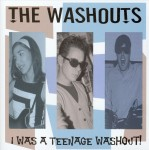 CD - Washouts - I Was A Teenage Washout