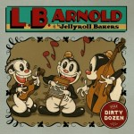 CD - L.B. Arnold And Jellyroll Bakers - Dirty Dozen