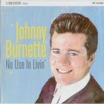 Single - Johnny Burnette - No Use In Livin'