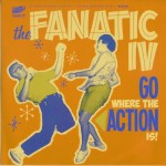 Single - Fanatic IV - Go Where The Action Is