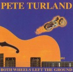 CD - Pete Turland - Both Wheels Left The Ground