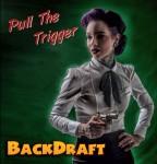 CD - Backdraft - Pull The Trigger