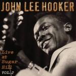 CD - John Lee Hooker - Live At Sugar Hill, Vol. 2