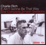 CD - Charlie Rich - It Ain't Gonna Be That Way - The Complete Smash Sessions