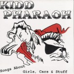 CD - Kidd Pharaoh - Songs about Girls, Cars & Stuff