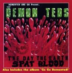 CD - Demented are Go - The Day The Earth Spat Blood/ Go Go Demen