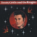 Single - Jimmy Castle & the Knights - She's Allright, I Wanna Say, I Never Stop Thinking About You, On The Road