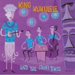 CD - King Kukulele & the friki tikis - King Kukulele and the fri