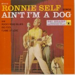 Single - Ronnie Self - Ain't I'm A Dog - Black Vinyl