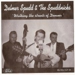 Single - Delmer Spudd and the Spuddnicks - Walking The Streets Of Denver - Long Black Veil, All Messed Up, Walking The Streets Of Denver, Get With It, Don't Look Your Daddy Out, Be Bop Baby