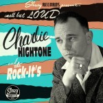 CD - Charlie Hightone and The Rock-It's - Small But Loud!