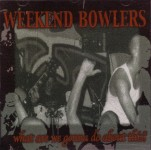 CD - Weekend Bowlers - What Are We Gonna Do About This?