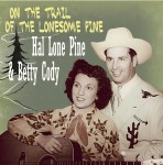 CD - Hal 'Lone Pine' Cody & Betty - On The Trail Of The Lonesome Pine