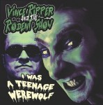 Single - Vince Ripper & The Rodent Show - I Was A Teenage Werewolf
